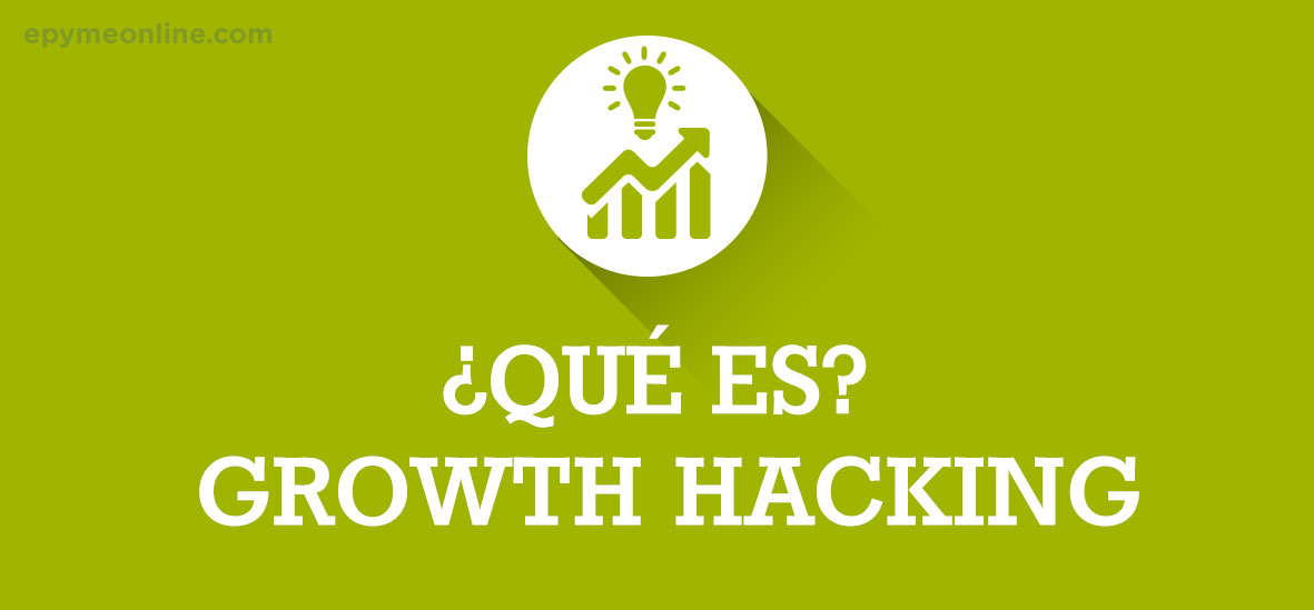 Qué es Growth Hacking