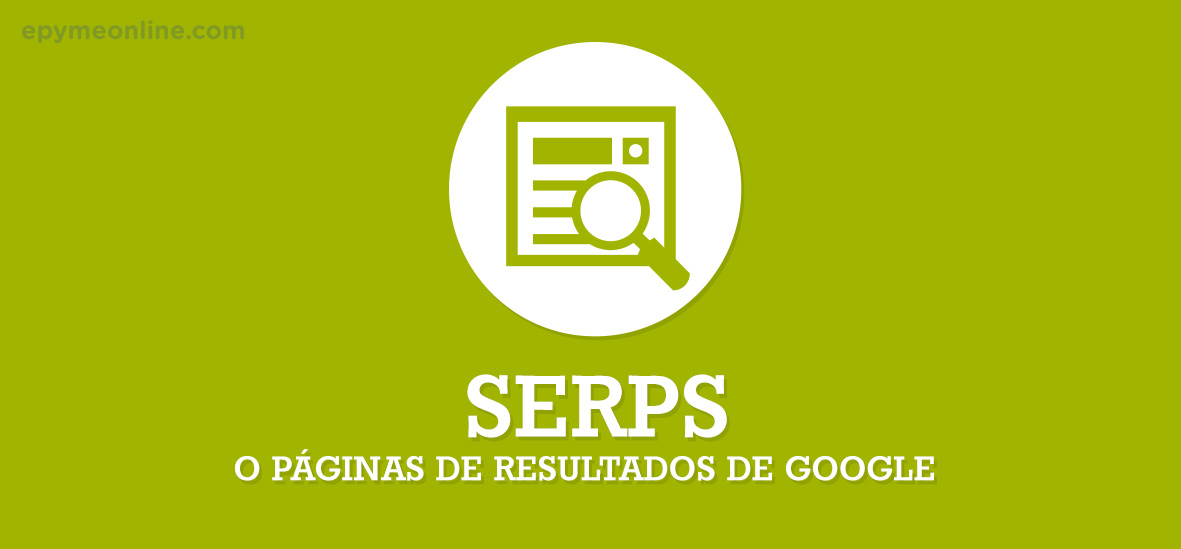 Qué son SERPs o páginas de resultado de Google