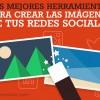 Mejores 15 herramientas para crear imágenes en tus Redes Sociales