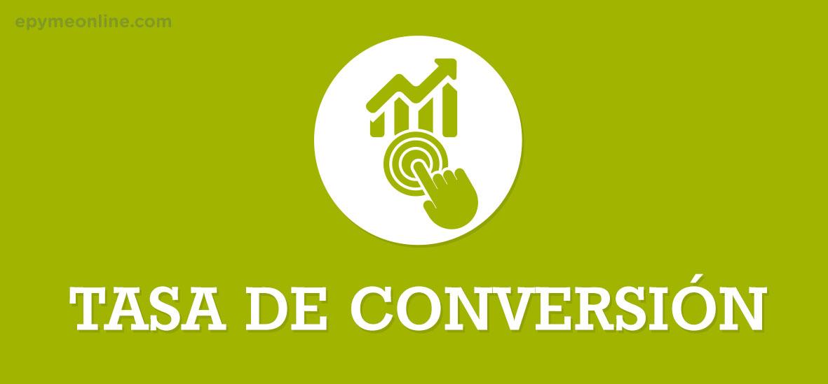 Qué es la Tasa de Conversión